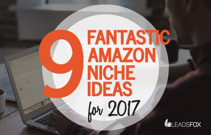 9 Fantastic and Trending Amazon Niche Ideas for 2017